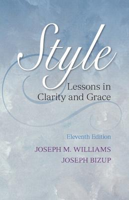 Style: Lessons in Clarity and Grace Plus New Mycomplab -- Access Card Package - Williams, Joseph M, and Colomb, Gregory G