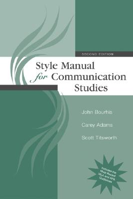 Style Manual for Communication Studies - Bourhis, John, and Adams, Carey, and Titsworth, Scott