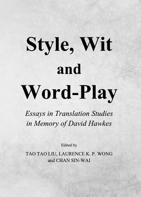 Style, Wit and Word-Play: Essays in Translation Studies in Memory of David Hawkes - Liu, Tao Tao (Editor), and Wong, Laurence K. P. (Editor)