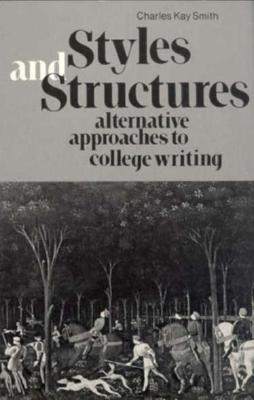 Styles and Structures: Alternative Approaches to College Writing - Smith, Charles Kay, and Smith, Ronald Ted