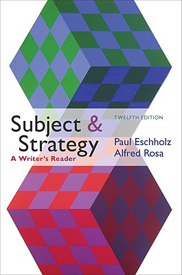 Subject and Strategy, 12th Edition: A Writer's Reader - Eschholz, Paul, and Rosa, Alfred