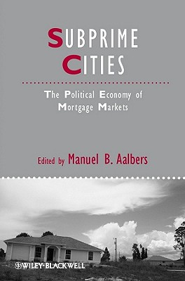 Subprime Cities: The Political Economy of Mortgage Markets - Aalbers, Manuel B. (Editor)