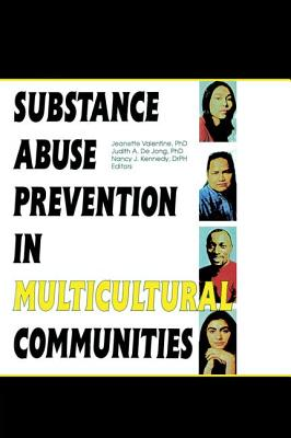 Substance Abuse Prevention in Multicultural Communities - Valentine, Jeanette, and Dejong, Judith