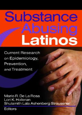 Substance Abusing Latinos: Current Research on Epidemiology, Prevention, and Treatment - Straussner, Shulamith L a