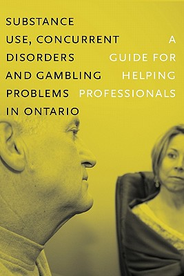 Substance Use, Concurrent Disorders, and Gambling Problems in Ontario: A Guide for Helping Professionals - Centre for Addiction and Mental Health