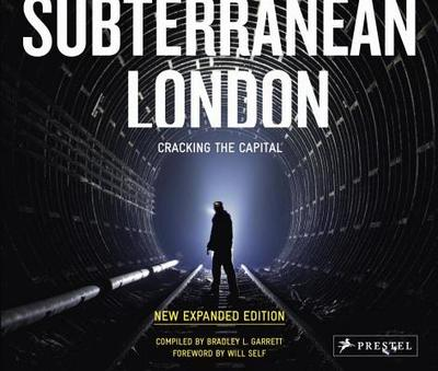 Subterranean London: Cracking the Capital - Garrett, Bradley L. (Compiled by), and Self, Will (Foreword by)