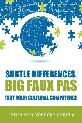 Subtle Differences, Big Faux Pas - Test Your Cultural Competence - Vennekens-Kelly, Elizabeth