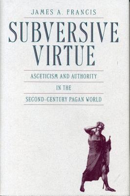 Subversive Virtue - Francis, James A