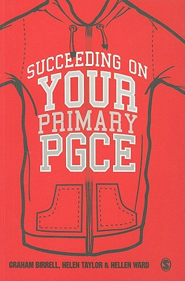 Succeeding on Your Primary PGCE - Birrell, Graham