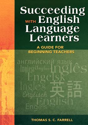 Succeeding with English Language Learners: A Guide for Beginning Teachers - Farrell, Thomas S C (Editor)