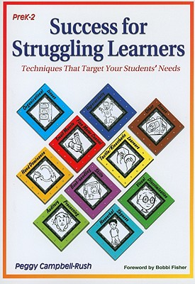 Success for Struggling Learners: Techniques That Target Your Students' Needs - Campbell-Rush, Peggy, and Fisher, Bobbi (Foreword by)