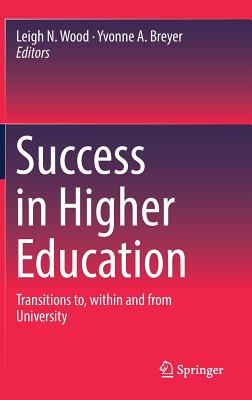Success in Higher Education: Transitions To, Within and from University - Wood, Leigh N (Editor), and Breyer, Yvonne A (Editor)