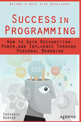 Success in Programming: How to Gain Recognition, Power, and Influence Through Personal Branding - Harper, Frederic