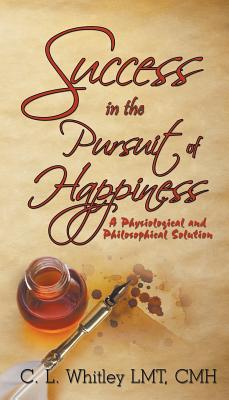 Success in the Pursuit of Happiness: A Physiological and Philosophical Solution - Whitley Lmt, Cmh C L