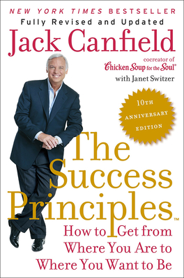 Success Principles: 10th Anniversary Edition - Canfield, Jack, and Switzer, Janet