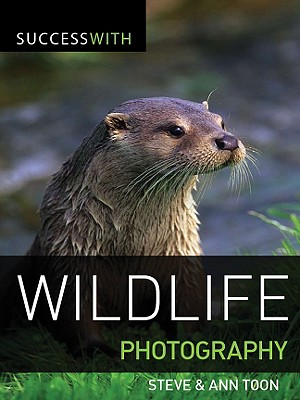 Success with Wildlife Photography - Toon, Steve, and Toon, Ann