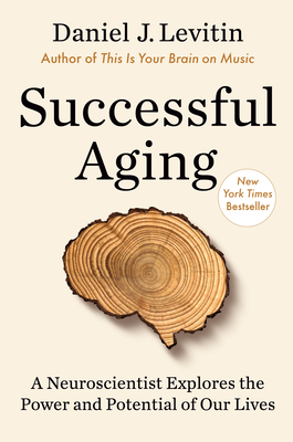 Successful Aging: A Neuroscientist Explores the Power and Potential of Our Lives - Levitin, Daniel J