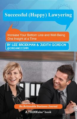Successful (Happy) Lawyering: Increase Your Bottom Line and Well-Being One Insight at a Time - Broekman, Lee, and Gordon, Judith