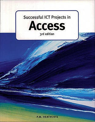 Successful ICT Projects In Access (3rd Edition) - Heathcote, Pat M. (Editor)