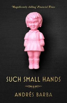 Such Small Hands - Barba, Andres, and Dillman, Lisa (Translated by)