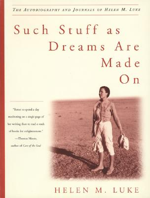 Such Stuff as Dreams Are Made on: The Autobiography and Journals of Helen M. Luke - Luke, Helen M, and Mowat, Barbara A (Editor), and Taylor, Charles H, Professor (Introduction by)