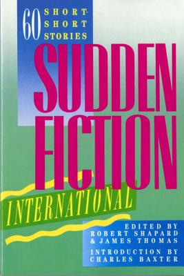 Sudden Fiction International: 60 Short-Short Stories - Shapard, Robert (Editor), and Thomas, James (Editor)