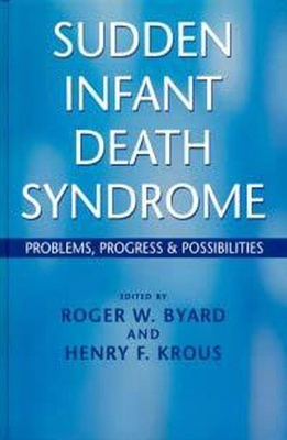 Sudden Infant Death Syndrome: Problems, Progress and Possibilities - Byard, Roger W (Editor), and Krous, Henry F (Editor)