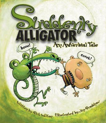 Suddenly Alligator: An Adverbial Tale - Walton, Rick