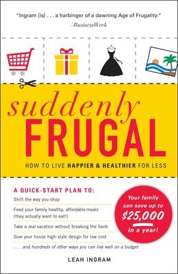 Suddenly Frugal: How to Live Happier & Healthier for Less - Ingram, Leah