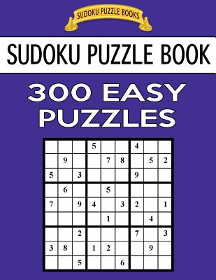 Sudoku Puzzle Book, 300 Easy Puzzles: Single Difficulty Level for No Wasted Puzzles - Books, Sudoku Puzzle