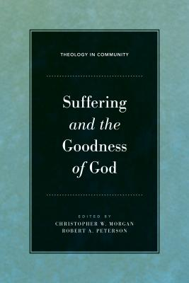 Suffering and the Goodness of God - Morgan, Christopher W (Editor), and Peterson, Robert A (Editor), and Yarbrough, Robert W (Contributions by)