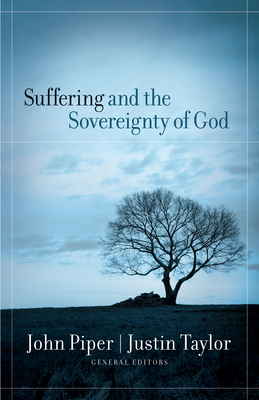 Suffering and the Sovereignty of God - Piper, John (Editor), and Taylor, Justin (Editor), and Taylor, Justin (Contributions by)