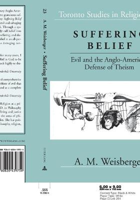 Suffering Belief: Evil and the Anglo-American Defense of Theism - Weisberger, A M