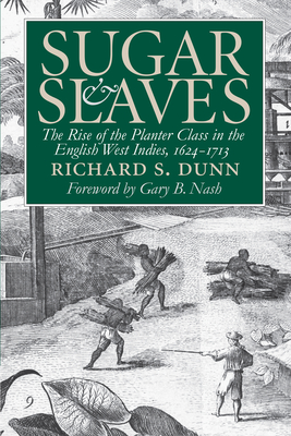Sugar and Slaves: The Rise of the Planter Class in the English West Indies, 1624-1713 - Dunn, Richard S