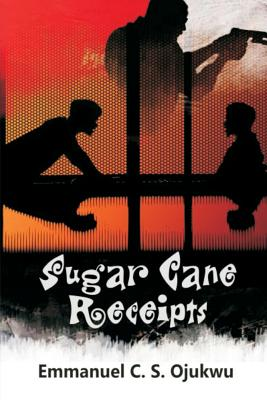 Sugar Cane Receipts: The Weird Confessions of Wired Friends - Ojukwu, Emmanuel