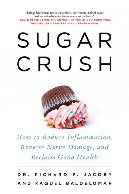 Sugar Crush: How to Reduce Inflammation, Reverse Nerve Damage, and Reclaim Good Health - Jacoby, Richard, and Baldelomar, Raquel