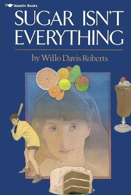 Sugar Isn't Everything - Roberts, Willo Davis