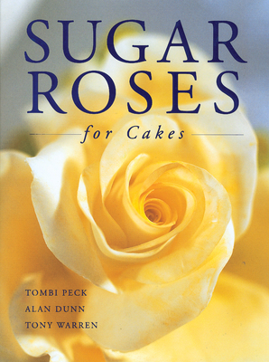 Sugar Roses for Cakes - Peck, Tombi, and Dunn, Alan, and Warren, Tony