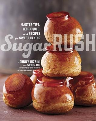 Sugar Rush: Master Tips, Techniques, and Recipes for Sweet Baking - Iuzzini, Johnny, and Martin, Wes, and Greenspan, Dorie (Introduction by)
