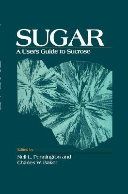 Sugar: User's Guide to Sucrose - Pennington, Neil L, and Baker, Charles W