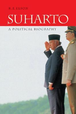 Suharto: A Political Biography - Elson, R E