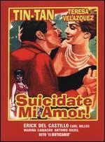 Suicidate, Mi Amor