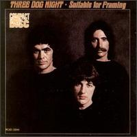 Suitable for Framing - Three Dog Night