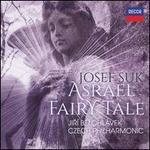 Suk: Asrael Symphony; Fairy Tale