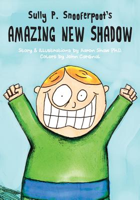 Sully P. Snooferpoot's Amazing New Shadow - Shaw Ph D, Aaron, and Diamond, Lane (Editor)