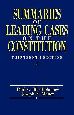 Summaries of Leading Cases on the Constitution - Bartholomew, Paul C