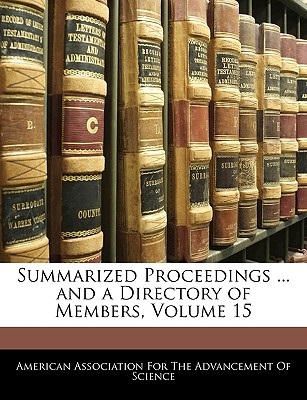 Summarized Proceedings ... and a Directory of Members, Volume 15 - American Association for the Advancement, Association For the Advancement (Creator)
