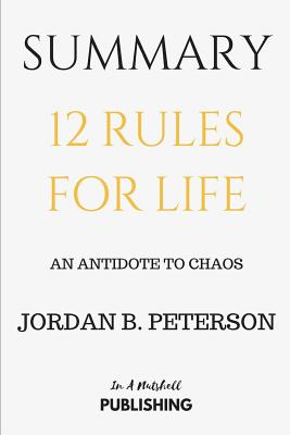 Summary: 12 Rules for Life: An Antidote to Chaos by Jordan B. Peterson - Publishing, In a Nutshell