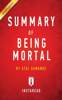 Summary of Being Mortal: By Atul Gawande Includes Analysis - Summaries, Instaread