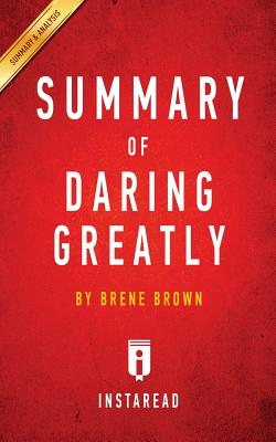 Summary of Daring Greatly: By Brene Brown Includes Analysis - Summaries, Instaread
